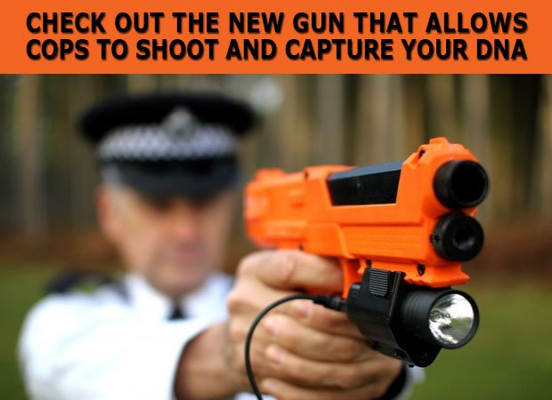 CHECK OUT THE NEW GUN THAT ALLOWS COPS TO SHOOT AND CAPTURE YOUR DNA