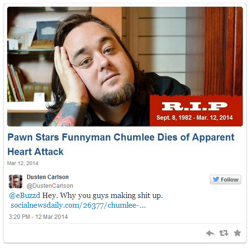 and now it now appears this story is a hoax and Chumlee IS NOT DEAD