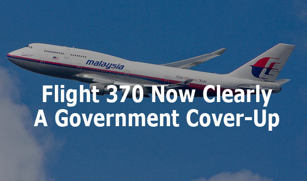 Malaysia Airlines Flight 370 Now Clearly a Government Cover-up: All Evidence Contradicts Official Story Missing-flight