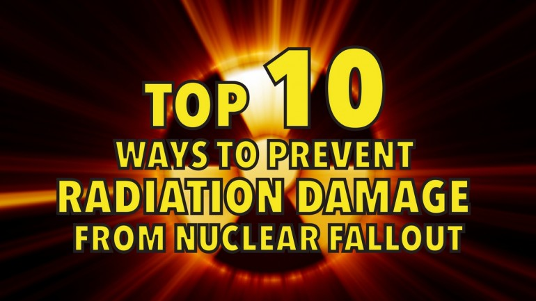 TOP 10 WAYS TO PREVENT RADIATION DAMAGE FROM NUCLEAR FALLOUT