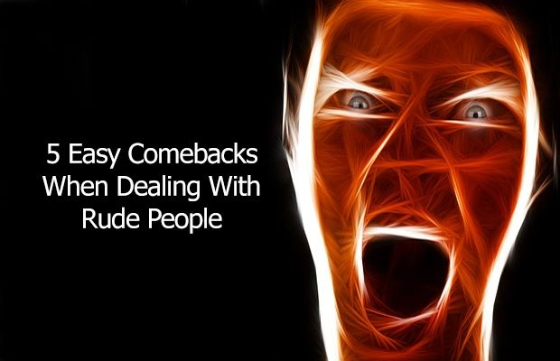 5 Simple Comebacks For Dealing With Rude People