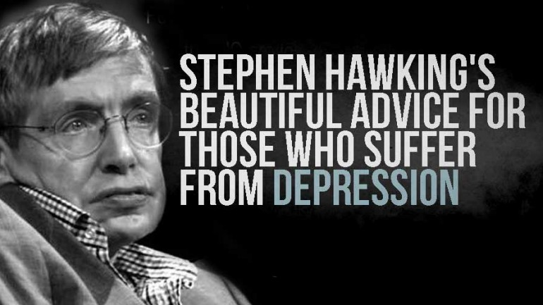 STEPHEN HAWKING'S BEAUTIFUL ADVICE FOR THOSE WHO SUFFER FROM DEPRESSION