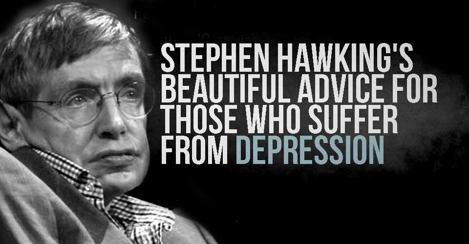 STEPHEN HAWKING'S BEAUTIFUL ADVICE FOR THOSE WHO SUFFER FROM ...