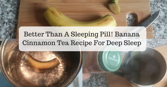 BETTER THAN THAT SLEEPING PILL – BANANA CINNAMON TEA RECIPE FOR DEEP SLEEP
