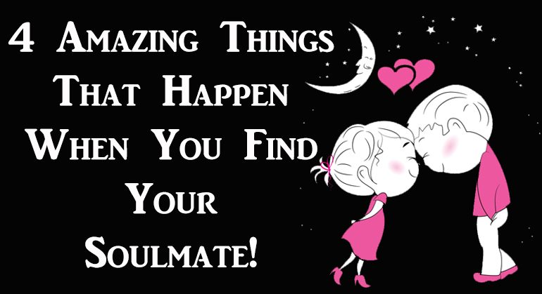 4 Amazing Things That Happen When You Find Your Soulmate