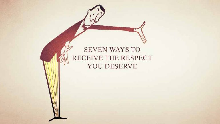 Seven Ways To Receive The Respect You Deserve