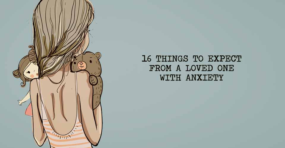 things-expect-loved-one-anxiety