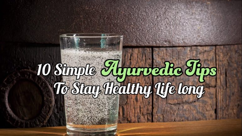 10 Simple Ayurvedic Tips To Avoid Sickness and Stay Healthy Life Long