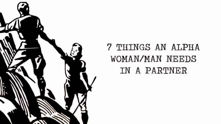 7 Things an Alpha Woman/Man Needs in a Partner