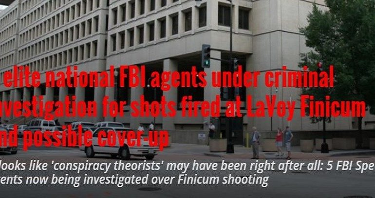 5 Elite FBI Agents Under Criminal Investigation For Shots Fired at LaVoy Finicum and Possible Cover-Up