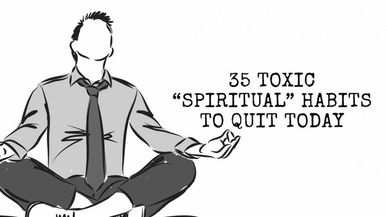 35 Toxic Spiritual Habits To Quit Today