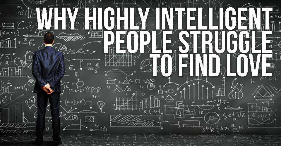 Why Highly Intelligent People Struggle To Find Love Intelligent-people-find-love-1